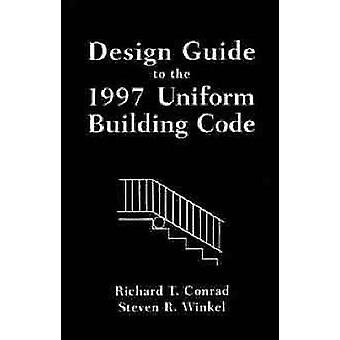 Design Guide to the 1997 Uniform Building Code by Conrad & Richard T.