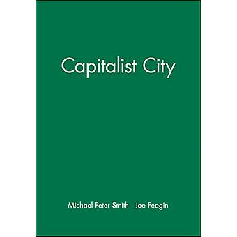 The Capitalist City Global Restructuring and Community Politics by Smith & Michael Peter