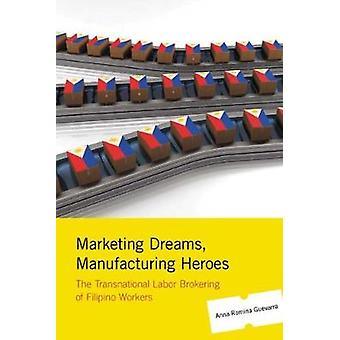 Marketing Dreams Manufacturing Heroes door Professor Anna Romina Guevarra
