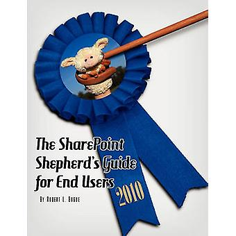 The SharePoint Shepherds Guide for End Users 2010 by Bogue & Robert L