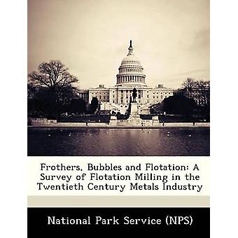 Frothers Bubbles and Flotation A Survey of Flotation Milling in the Twentieth Century Metals Industry by National Park Service NPS
