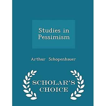 Studies in Pessimism  Scholars Choice Edition by Schopenhauer & Arthur