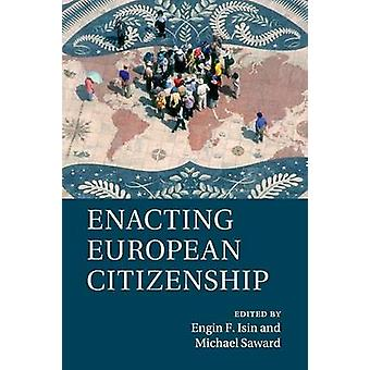 Enacting European Citizenship by Isin & Engin F.