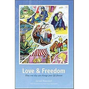 Love and Freedom How One Day Can Change Your Life Forever by Meerstadt & Gerard