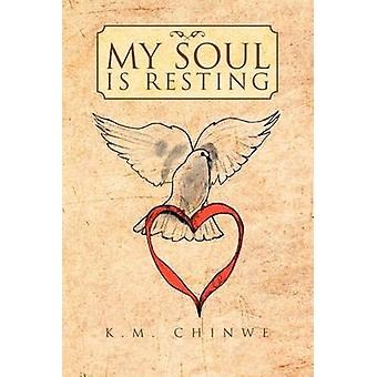 My Soul Is Resting by Chinwe & K. M.