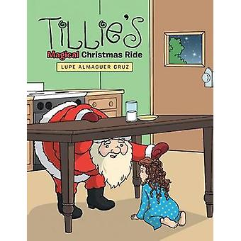 Tillies Magical Christmas Ride by Almaguer Cruz & Lupe