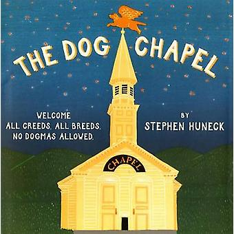 The Dog Chapel - Welcome All Creeds - All Breeds - No Dogmas Allowed b