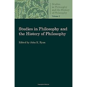 Studies in Philosophy and the History of Philosophy Volume 2 by John