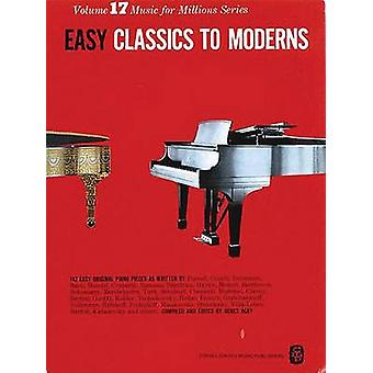 Easy Classics To Moderns Piano by Hal Leonard Publishing Corporation
