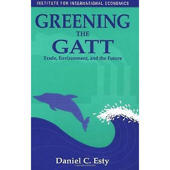 Greening the Gatt  - Trade - Environment and the Future Book