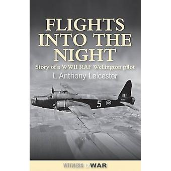 Flights into the Night - Reminiscences of a World War II RAF Wellingto