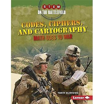 Codes - Ciphers - and Cartography - Math Goes to War by Terry Burrows