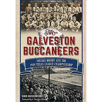 The Galveston Buccaneers - Shearn Moody and the 1934 Texas League Cham