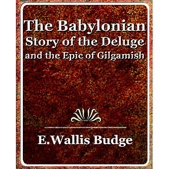 The Babylonian Story of the Deluge and the Epic of Gilgamish 1920 par E. a. Wallis Budge et A. Wallis Budge
