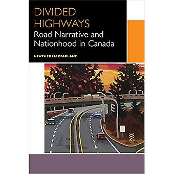 Divided Highways: Road Narrative and Nationhood in� Canada (Canadian Literature� Collection)