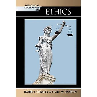 Historical Dictionary of Ethics by Gensler & Harry J. & S.J.