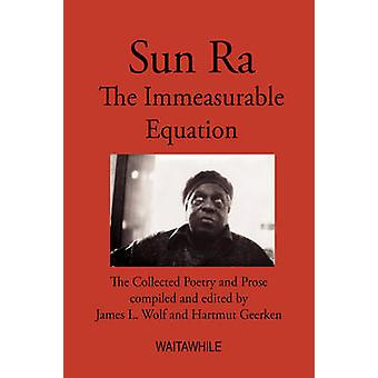 Sun Ra L'équation incommensurable. the Collected Poetry and Prose de Hartmut Geerken