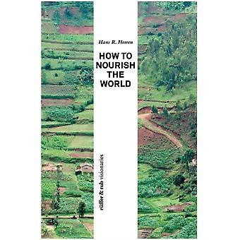 How to Nourish the World by Herren & Hans R.