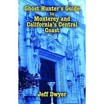 Ghost Hunter's Guide to Monterey and California's Central Coast by Je