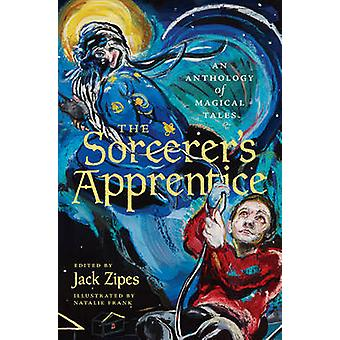 The Sorcerers Apprentice by Illustrated by Natalie Frank & Edited by Jack Zipes
