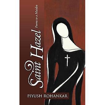 Saint Hazel Poems to a Maiden by Rohankar & Piyush
