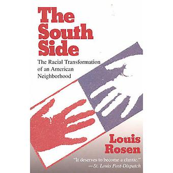The South Side The Racial Transformation of an American Neighborhood by Rosen & Louis