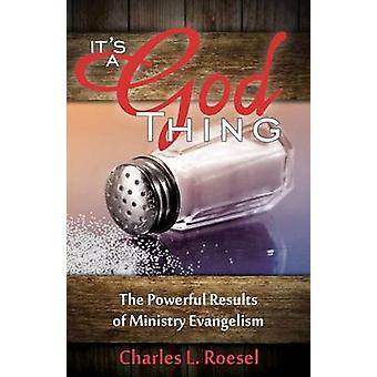 Its a God Thing The Powerful Results of Ministry Evangelism by Roesel & Charles L.