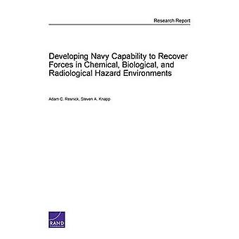 Developing Navy Capability to Recover Forces in Chemical Biological and Radiological Hazard Environments by Resnick & Adam C.