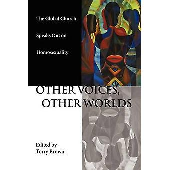 Other Voices Other Worlds The Global Church Speaks Out on Homosexuality by Brown & Terry