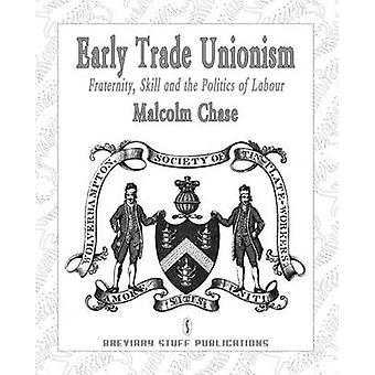 Early Trade Unionism Fraternity Skill and the Politics of Labour by Chase & Malcolm