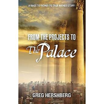 From the Projects to the Palace A Rags to Riches to True Riches Story by Hershberg & Greg