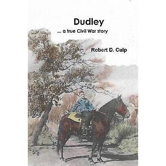 Dudley ... a true Civil War story by Culp & Robert D.