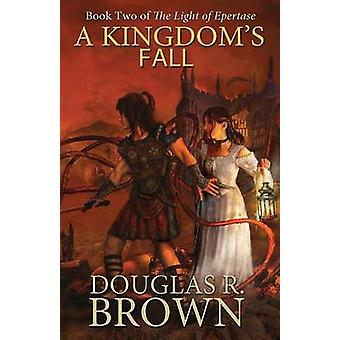 A Kingdoms Fall the Light of Epertase Book Two by Brown & Douglas R.
