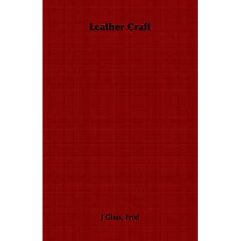Leather Craft by Glass & Fred J.