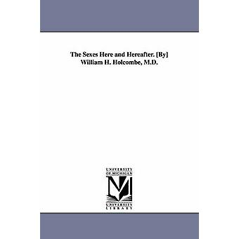 The Sexes Here and Hereafter. By William H. Holcombe M.D. by Holcombe & William H. William Henry