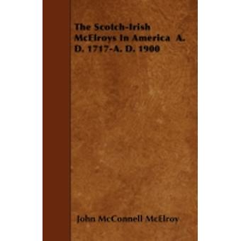 The ScotchIrish McElroys in America A. D. 1717A. D. 1900 by McElroy & John McConnell