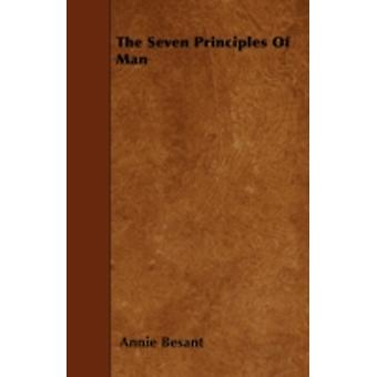 The Seven Principles of Man by Besant & Annie Wood