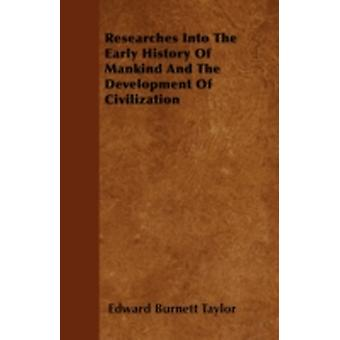Researches Into The Early History Of Mankind And The Development Of Civilization by Taylor & Edward Burnett