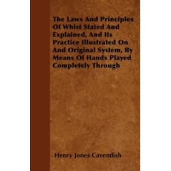 The Laws And Principles Of Whist Stated And Explained And Its Practice Illustrated On And Original System By Means Of Hands Played Completely Through by Cavendish & Henry Jones