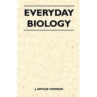 Everyday Biology by Thomson & J. Arthur