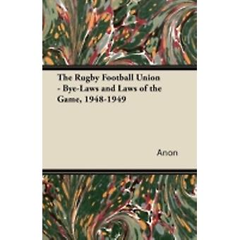 The Rugby Football Union  ByeLaws and Laws of the Game 19481949 by Anon