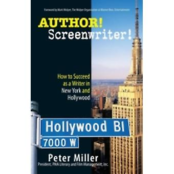 Author Screenwriter How to Succeed as a Writer in New York and Hollywood by Miller & Peter