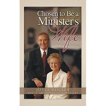 Chosen to Be a Ministers Wife by Rogers & Joyce