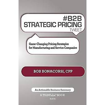 B2B Strategic Pricing Tweet Book01 GameChanging Pricing Strategies for Manufacturing and Service Companies by Bonacorsi & Bob