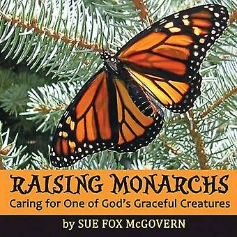 Raising Monarchs Caring for One of Gods Graceful Creatures by McGovern & Sue Fox