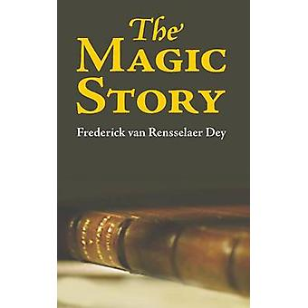 The Magic Story by Van Rensselaer Day & Frederick