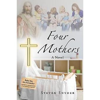 Four Mothers A Novel by Snyder & Steven