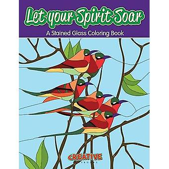 Let your Spirit Soar A Stained Glass Coloring Book by Creative Playbooks