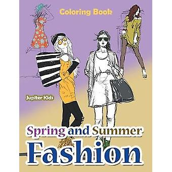 Spring and Summer Fashion Coloring Book by Jupiter Kids