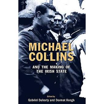 Michael Collins and the Making of the Irish State by Doherty & Gabriel